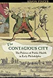 Image of The Contagious City: The Politics of Public Health in Early Philadelphia