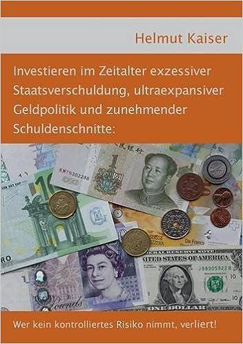 Investieren im Zeitalter exzessiver Staatsverschuldung, ultraexpansiver Geldpolitik und zunehmender Schuldenschnitte