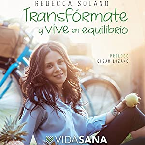 Transfórmate y vive en equilibrio [Transform Yourself and Live in Balance] Audiobook by Rebecca Solano Narrated by Rebecca Solano, Cesar Lozano