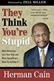 img - for They Think You're Stupid: Why Democrats Lost Your Vote and What Republicans Must Do to Keep It by Herman Cain (2011-06-10) book / textbook / text book