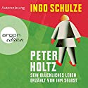 Peter Holtz: Sein glückliches Leben erzählt von ihm selbst Audiobook by Ingo Schulze Narrated by Ingo Schulze