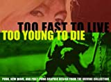 Too Fast To Live, Too Young To Die: Punk And Post Punk Graphics