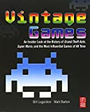 : Vintage Games: An Insider Look at the History of Grand Theft Auto, Super Mario, and the Most Influential Games of All Time