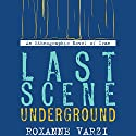 Last Scene Underground: An Ethnographic Novel of Iran Audiobook by Roxanne Varzi Narrated by Roxanne Varzi