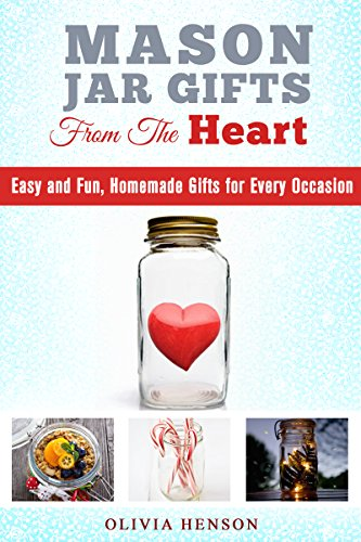 Mason Jar Gifts from the Heart: Easy and Fun, Homemade Gifts for Every Occasion (DIY Gifts & Projects) by [Henson, Olivia]