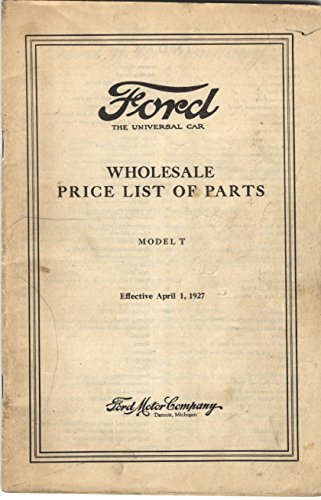 Ford The Universal Car Wholesale Price List of Parts Model T April 1, 1927