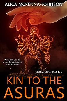 Kin to the Asuras: Children of Fire, Book Five by [McKenna Johnson, Alica]