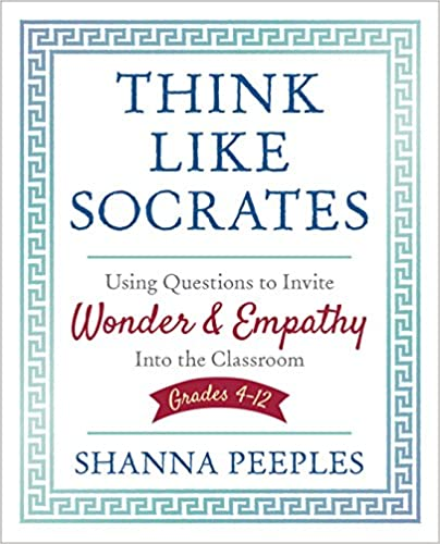 Empathy In Action How Teachers Prepare >> Think Like Socrates Using Questions To Invite Wonder And Empathy
