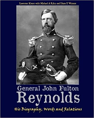General John Fulton Reynolds: His Biography, Words and Relations by Lawrence Knorr (2013-01-01)