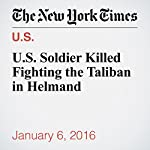U.S. Soldier Killed Fighting the Taliban in Helmand | Rod Nordland