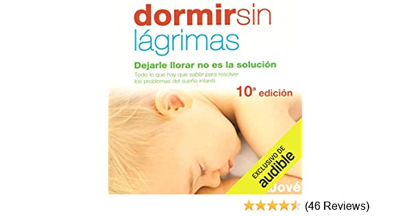 Amazon.com: Dormir sin Lágrimas [Sleep Without Tears]: Dejarle Llorar no Es la Solución [Letting Him Cry Is Not the Solution] (Audible Audio Edition): Rosa ...