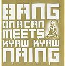 Bang on a Can Meets Kyaw Kyaw Naing