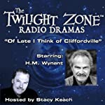 Of Late I Think of Cliffordville: The Twilight Zone™ Radio Dramas | Malcolm Jameson,Rod Serling