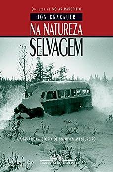 Na natureza selvagem: A dramática história de um jovem aventureiro por [Krakauer, Jon]