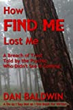 img - for How FIND ME Lost Me: A Breach of Trust Told by the Psychic Who Didn t See It Coming. - A Do as I Say Not as I Did Book for Writers. book / textbook / text book