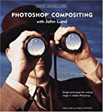 Adobe Master Class: Photoshop Compositing with John Lund