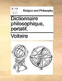 Dictionnaire Philosophique, Portatif, Voltaire, 1140821024