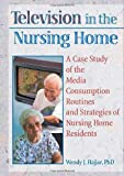 Television in the Nursing Home : A Case Study of the Media Consumption Routines and Strategies of Nursing Home Residents, Hajjar, Wendy J., 0789002930