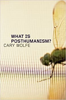 What Is Posthumanism? (Posthumanities) by Cary Wolfe (2009-12-31)