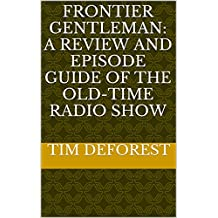 Frontier Gentleman: A Review and Episode Guide of the Old-Time Radio Show (OTR Reviews and Episode Guides)