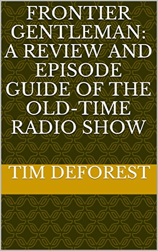 Frontier Gentleman: A Review and Episode Guide of the Old-Time Radio Show (OTR Reviews and Episode Guides) por Tim DeForest