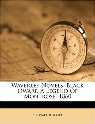 Waverley Novels: Black Dwarf. A Legend Of Montrose. 1860