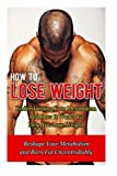 How to Lose Weight: Understanding Your Metabolism And How It Works To Help You Lose Weight-Reshape Your Metabolism and Burn Fat Uncontrollably (How To ... How To Lose Belly Fat, Paleo Diet) (Volume 6)