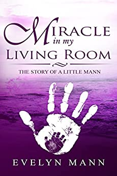 Miracle In My Living Room: The Story of a Little Mann by [Mann, Evelyn]