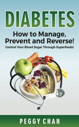 DIABETES: How To Manage, Prevent and Reverse!: Control Your Blood Sugar Through Superfoods!