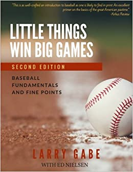 16f5a8329 Little Things Win Big Games  Baseball Fundamentals and Fine Points  Mr  Larry Gabe