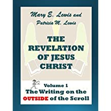The Revelation of Jesus Christ Volume 1: The Writing on the Outside of the Scroll