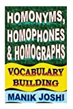 Homonyms, Homophones and Homographs: Vocabulary Building (English Word Power) (Volume 3)