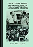 img - for Science, Public Health and Nation-Building in Soekarno-Era Indonesia book / textbook / text book
