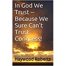 In God We Trust -- Because We Sure Can't Trust Congress!