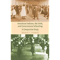American Indians, the Irish, and Government Schooling: A Comparative Study (Indigenous Education)