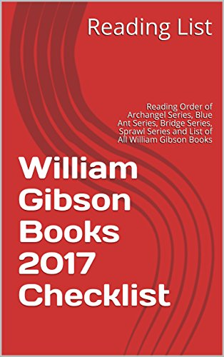William Gibson Books 2017 Checklist: Reading Order of Archangel Series, Blue Ant Series, Bridge Series, Sprawl Series and List of All William Gibson - Check William