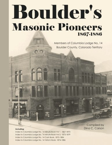 (Boulder's Masonic Pioneers, 1867-1886: Members of Columbia Lodge No. 14, Boulder County, Colorado Territory)