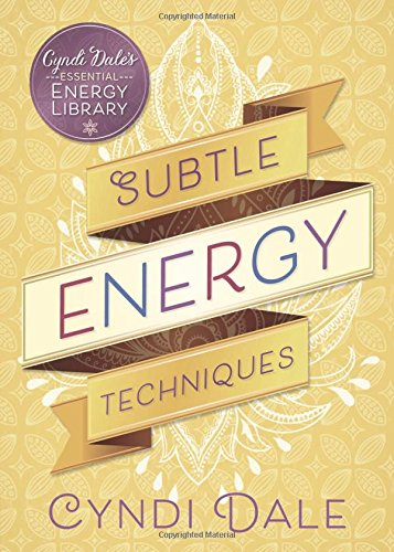 Subtle Energy Techniques (Cyndi Dale's Essential Energy Library)