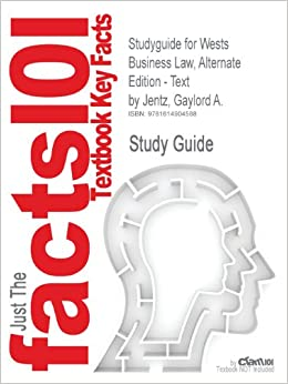 Studyguide for Wests Business Law, Alternate Edition - Text by Jentz, Gaylord A., ISBN 9780324364996 (Cram101 Textbook Outlines)