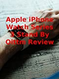 Review: Apple iPhone Watch Series 3 Stand By Oittm Review