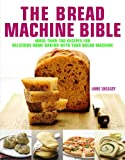 bread anne sheasby - The Bread Machine Bible: More Than 100 Recipes for Delicious Home Baking with Your Bread Machine