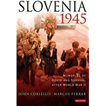Slovenia 1945: Memories of Death and Survival after World War II