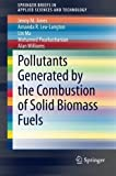 img - for Pollutants Generated by the Combustion of Solid Biomass Fuels (SpringerBriefs in Applied Sciences and Technology) by Jenny M Jones (2014-11-04) book / textbook / text book