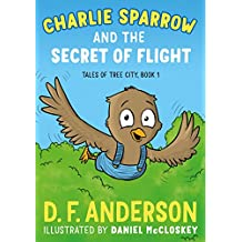 Charlie Sparrow and the Secret of Flight: Tales of Tree City, Book 1