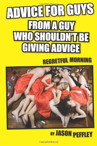 Download Advice For Guys From A Guy Who Should Not Be Giving Advice: Regretful Morning pdf