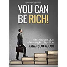 You Can be Rich!: The 5 Irrefutable Laws to Becoming Rich Right Now