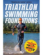 Triathlon Swimming Foundations: A Straightforward System for Making Beginner Triathletes Comfortable and Confident in the Water