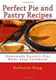 Perfect Pie and Pastry Recipes, Katherine Hupp, 1484017374