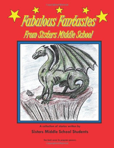 Download Fabulous Fantasies From Sisters Middle School: Written and Illustrated by Sisters Middle School Students (Stories by middle school students) ebook