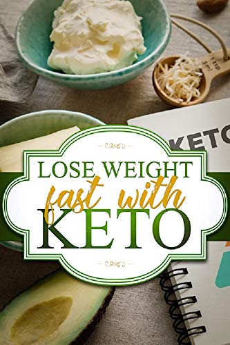Lose Weight Fast with Keto: Turn your Fat into Fuel!
